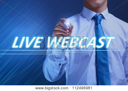 Businessman writing live webcast on virtual screen. Internet and networking concept.