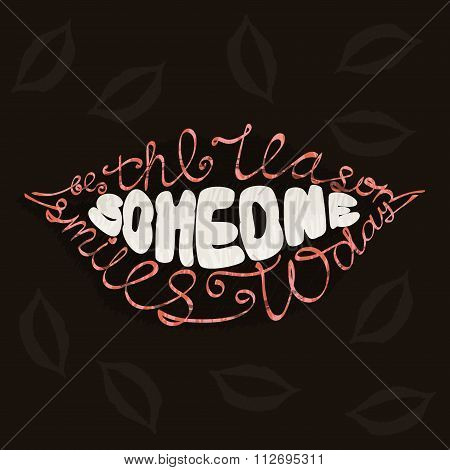 Be The Reason Someone Smiles Today. Lettering