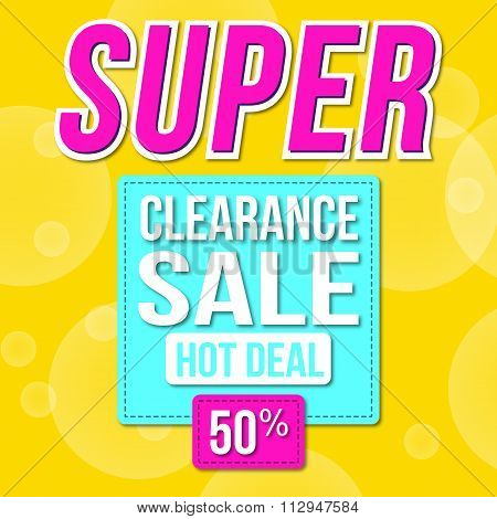 Super Sale for clearance at 50% off!  It's a hot deal sale poster & a colorful background. Wow! Spec
