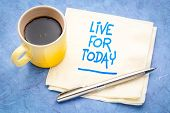 Live for today inspirational reminder - handwriting on a napkin with a cup of coffee poster