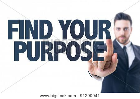 Business man pointing the text: Find Your Purpose