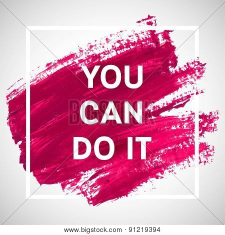 You Can Do It Motivation Square Acrylic Stroke Poster. Text Lettering Of An Inspirational Saying. Qu