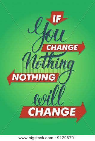 If you change nothing, nothing will change. Lettering sign, typography, t-shirt graphics on color ba