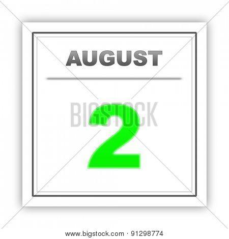 August 2. Day on the calendar. 3d