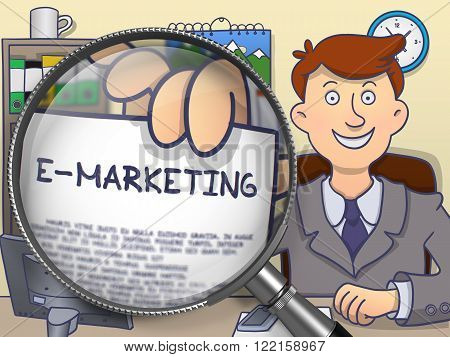E-Marketing Concept. Officeman in Office Workplace Holding a Paper with Inscription E-Marketing. Closeup View through Lens. Colored Doodle Illustration.