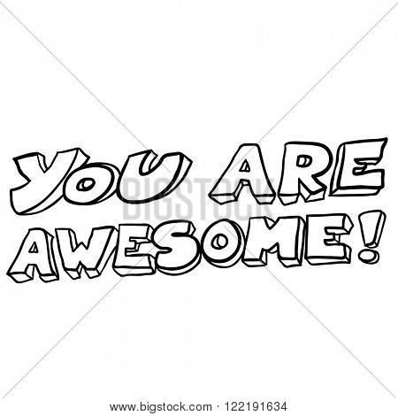 simple black and white freehand drawn cartoon you are awesome text