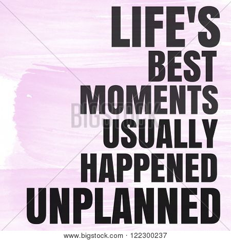 Motivational Quote on watercolor background - Life's best moments usually happened unplanned