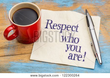 Respect who you are - handwriting on a napkin with a cup of coffee