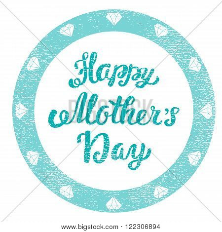 Happy Mothers Day. Congratulatory shabby stamp for greeting card. Hand lettering greeting inscription.