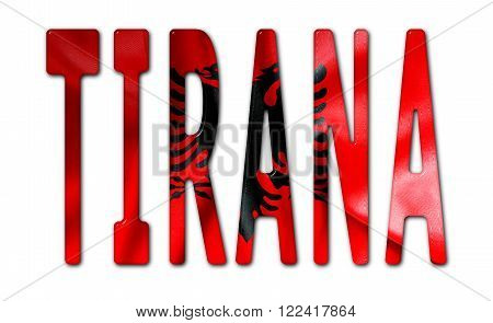 Tirana word with a bevelled Albania flag texture on an isolated white background with a clipping path with and without shadows