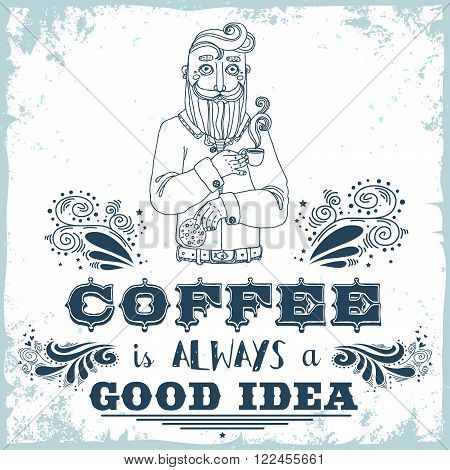Coffee is always a good idea. Hand drawn vintage poster. Bearded hipster with coffee and cookies. It can be used as a print for bags, T-shirts, cards and other items.