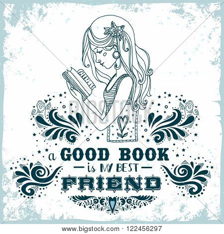 A good book is my best friend. Vintage typography print with hand drawn girl and grunge texture. Can be used as a print on T-shirts, posters, greeting card. Inspirational illustration.