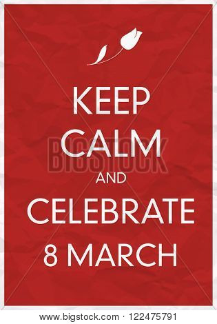 Keep Calm And Celebrate 8 March Poster. Raster version