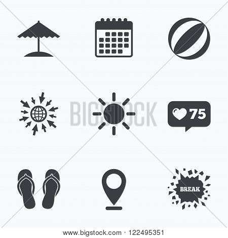 Calendar, like counter and go to web icons. Beach holidays icons. Ball, umbrella and flip-flops sandals signs. Summer sun symbol. Location pointer.
