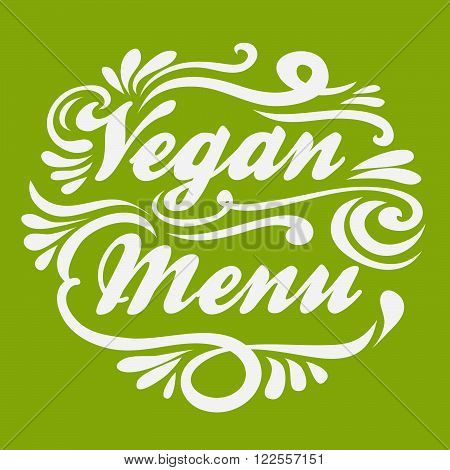 Vegan menu. Hand drawn Typographic vintage poster. For print on T-shirts and bags, label, restaurant menu and organic food shop. lettering. Inspirational eco poster.