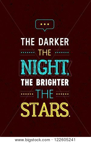 The darker the night the brighter the stars inscription isolated on dark brown background