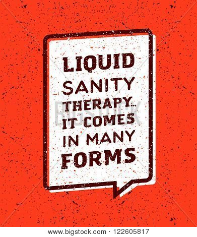 Liquid sanity therapy, it comes in many forms inscription in speech bubble on red background