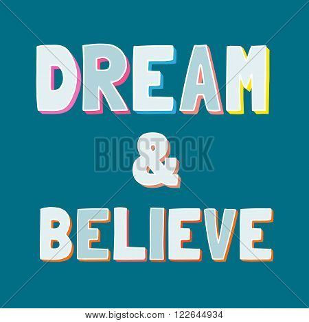 Inspirational Motivated Quote Dream and Believe. Motivational Poster background. Vector Typography Concept. Idea for design of motivated banner with quotes, flyer, poster. Vector Illustration.