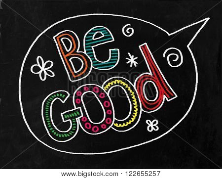 A digitally created chalkboard with hand drawn text which says BE GOOD.