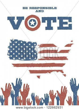 Be responsible and Vote! On USA map. Patriotic poster to encourage voting in elections. Raster version.