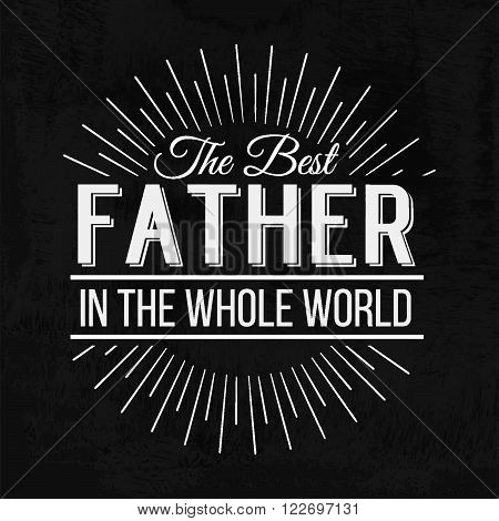 Happy Father's Day Retro calligraphic design element. Happy Father's Day Vintage Typographical Chalkboard Background. Happy Fathers Day retro chalk label with light rays. Vector illustration.