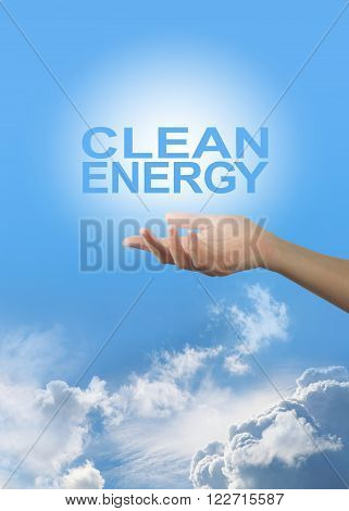 Clean Energy Provider -  female hand palm up on a background of sunny blue sky and  clouds with a white ball of energy and the words CLEAN ENERGY rising up from hands with plenty of copy space