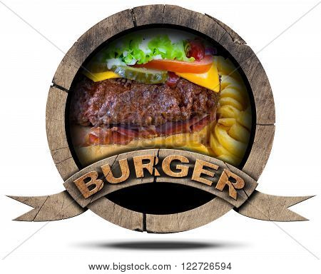 Burger - Wooden Symbol / Wooden round burger symbol or icon with a detail of hamburger with french fries. Isolated on white background
