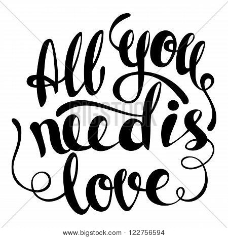 All you need is love lettering. Hand written All you need is love poster. Modern hand lettering. Modern Calligraphy, Vector illustration