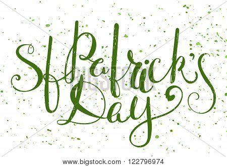 St. Patricks day lettering. Grunge textured handwritten calligraphic inscriptions. Design element for greeting card, banner, invitation, postcard, vignette and flyer. Vector illustration.