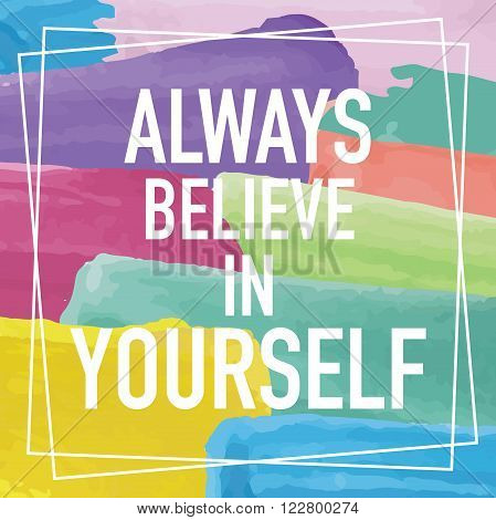 Inspirational quote / Always believe in yourself