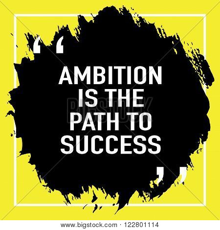 Motivational quote / Ambition is the path to success