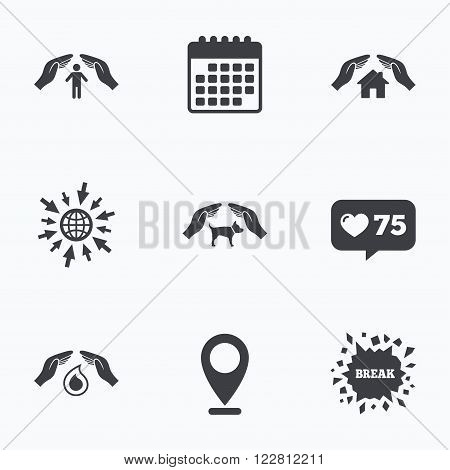 Calendar, like counter and go to web icons. Hands insurance icons. Shelter for pets dogs symbol. Save water drop symbol. House property insurance sign. Location pointer.