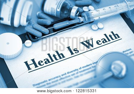 Health Is Wealth, Medical Concept. Composition of Medicaments. Health Is Wealth on Background of Medicaments Composition - Pills, Injections and Syringe. Toned Image. 3D.