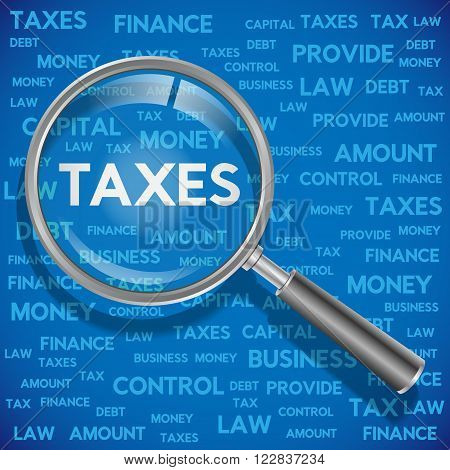 Concept related to taxes. The enlarged magnifying glass word taxes with other words related taxes in the background.