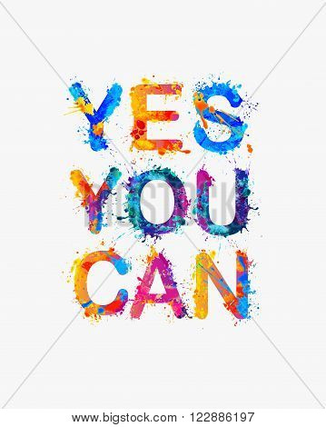 Yes you can. Motivational inscription. Splash paint quote.
