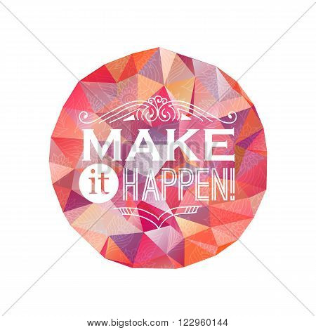 Inspiring  inscription with doodle elements and triangle background. Make it happen phrase