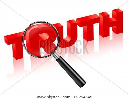 truth search and find justice. reality red text with magnifying glass. trust honesty and honor lead to confidence integrity and respect.