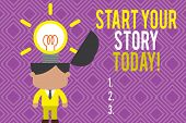 Text Sign Showing Start Your Story Today. Conceptual Photo Work Hard On Yourself And Begin From This poster
