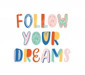 Follow Your Dreams Hand Drawn Vector Lettering. Positive Motivational Slogan, Inspirational Optimist poster