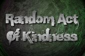 picture of kindness  - Random Act Of Kindness Concept text on background - JPG