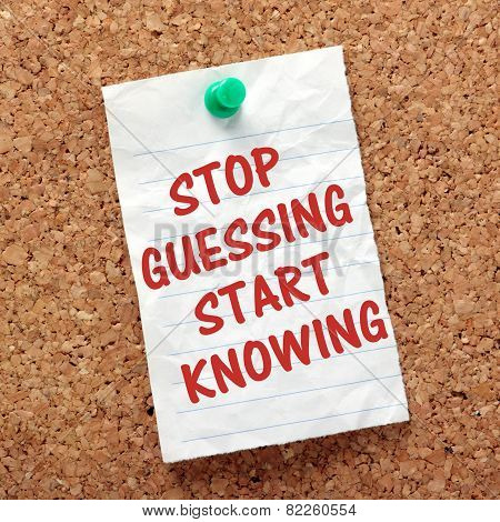 Stop Guessing Start Knowing