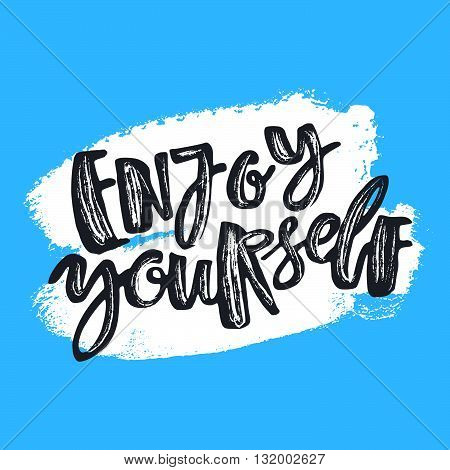 Enjoy Yourself Hand Lettering Ink Drawn Motivation Poster.