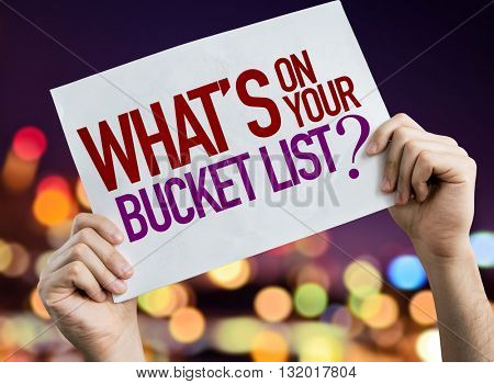 Whats On You Bucket List? placard with bokeh background
