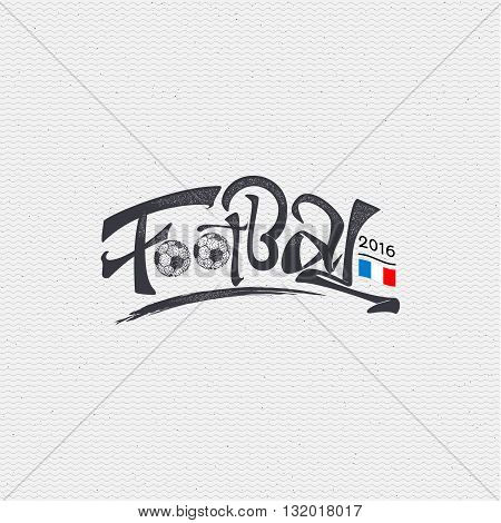 Footbal 2016- insignia is made with the help of lettering and calligraphy skills, use the right typography and composition.