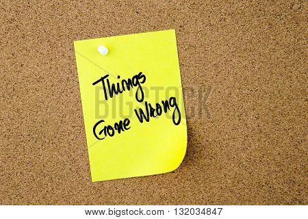 Things Gone Wrong Written On Yellow Paper Note