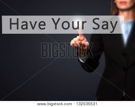 Have Your Say - Businesswoman Hand Pressing Button On Touch Screen Interface.