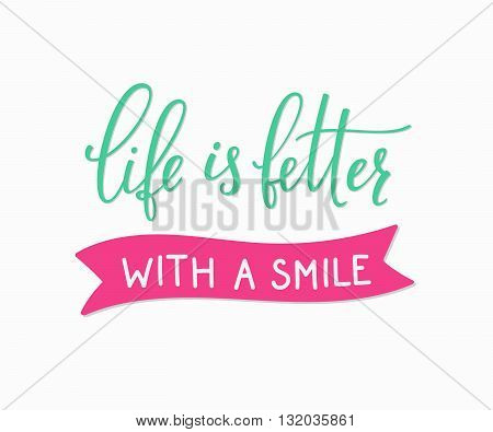 Life is better with a smile lettering. Calligraphy postcard or poster graphic design typography sign element. Hand written vector friend card. Positive quote emotion