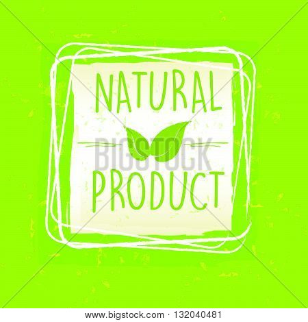natural product with leaf sign in frame over green old paper background, vector