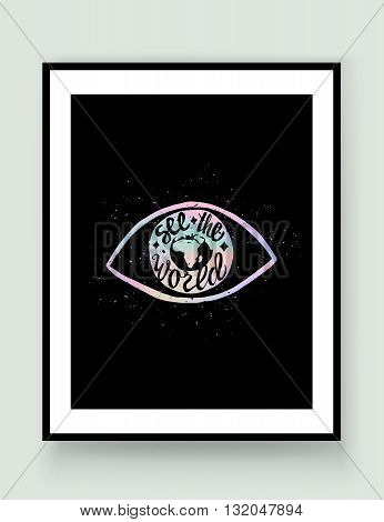 Motivational travel holographic trendy 80s retro poster with earth in the eye in frame. Holographic travel label with grunge texture. Hologram effect. See the world