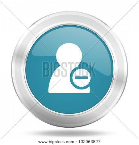 remove contact icon, blue round metallic glossy button, web and mobile app design illustration